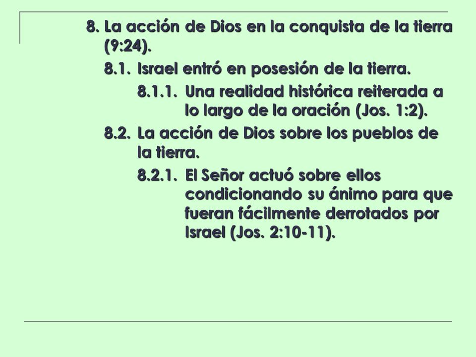 8. La acción de Dios en la conquista de la tierra (9:24). 8.1.Israel entró en posesión de la tierra. 8.1.1.Una realidad histórica reiterada a lo largo