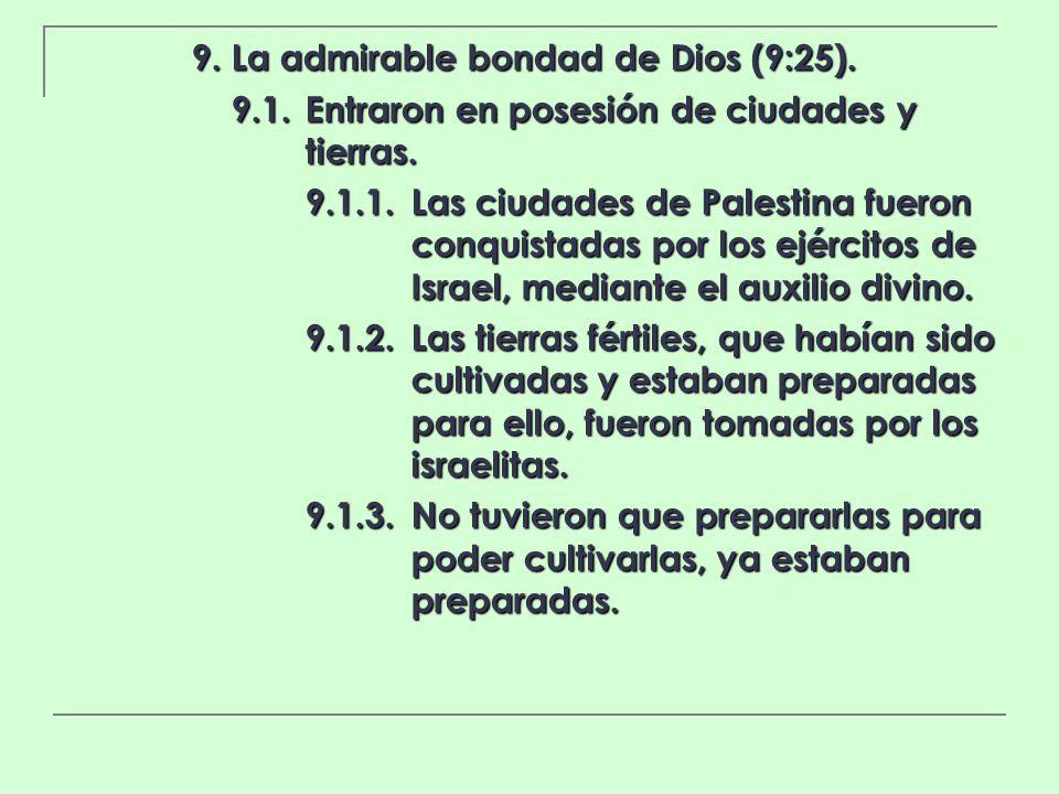 9. La admirable bondad de Dios (9:25). 9.1.Entraron en posesión de ciudades y tierras. 9.1.1.Las ciudades de Palestina fueron conquistadas por los ejé