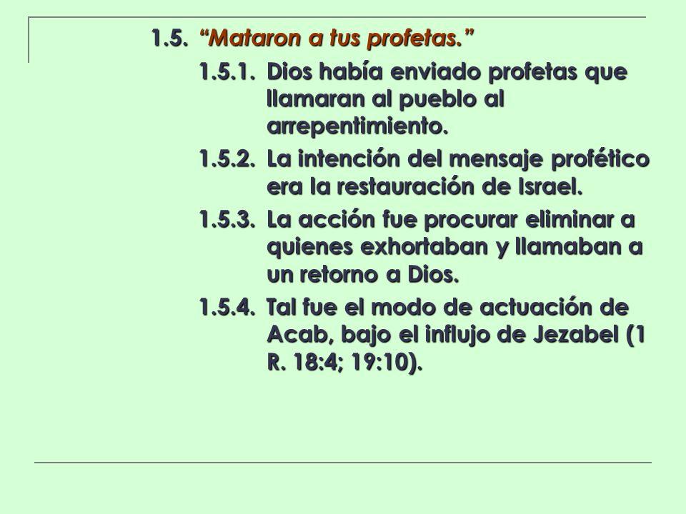 1.5. Mataron a tus profetas. 1.5.1.Dios había enviado profetas que llamaran al pueblo al arrepentimiento. 1.5.2.La intención del mensaje profético era