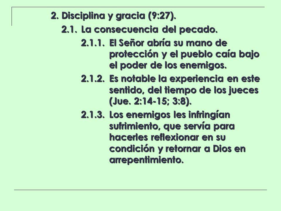 2. Disciplina y gracia (9:27). 2.1.La consecuencia del pecado. 2.1.1.El Señor abría su mano de protección y el pueblo caía bajo el poder de los enemig