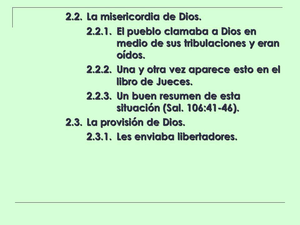 2.2.La misericordia de Dios. 2.2.1.El pueblo clamaba a Dios en medio de sus tribulaciones y eran oídos. 2.2.2.Una y otra vez aparece esto en el libro