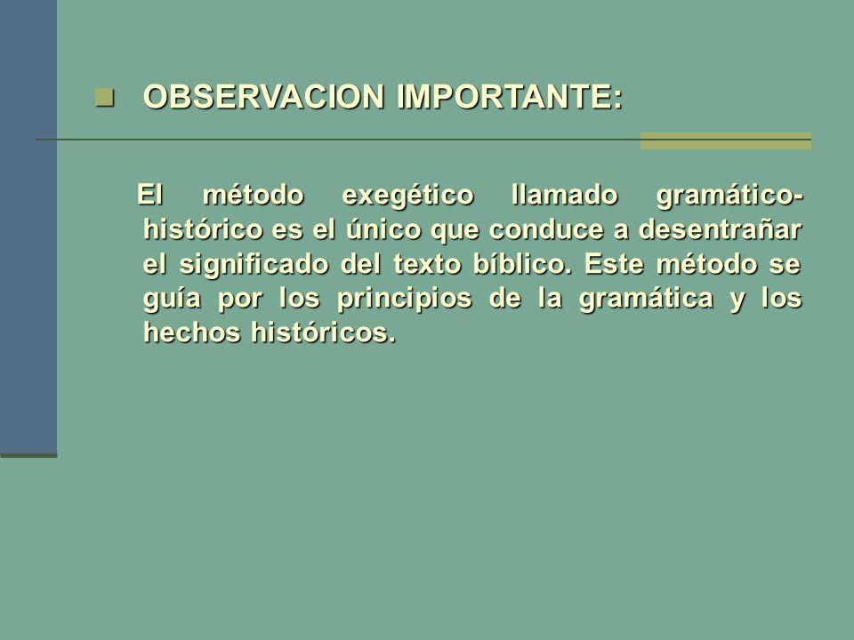 OBSERVACION IMPORTANTE: OBSERVACION IMPORTANTE: El método exegético llamado gramático- histórico es el único que conduce a desentrañar el significado