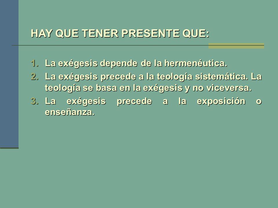 HAY QUE TENER PRESENTE QUE: 1.La exégesis depende de la hermenéutica. 2.La exégesis precede a la teología sistemática. La teología se basa en la exége