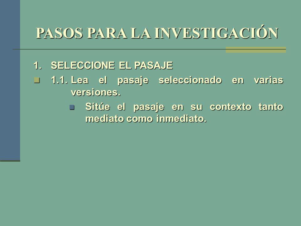 PASOS PARA LA INVESTIGACIÓN 1.SELECCIONE EL PASAJE 1.1.Lea el pasaje seleccionado en varias versiones. 1.1.Lea el pasaje seleccionado en varias versio