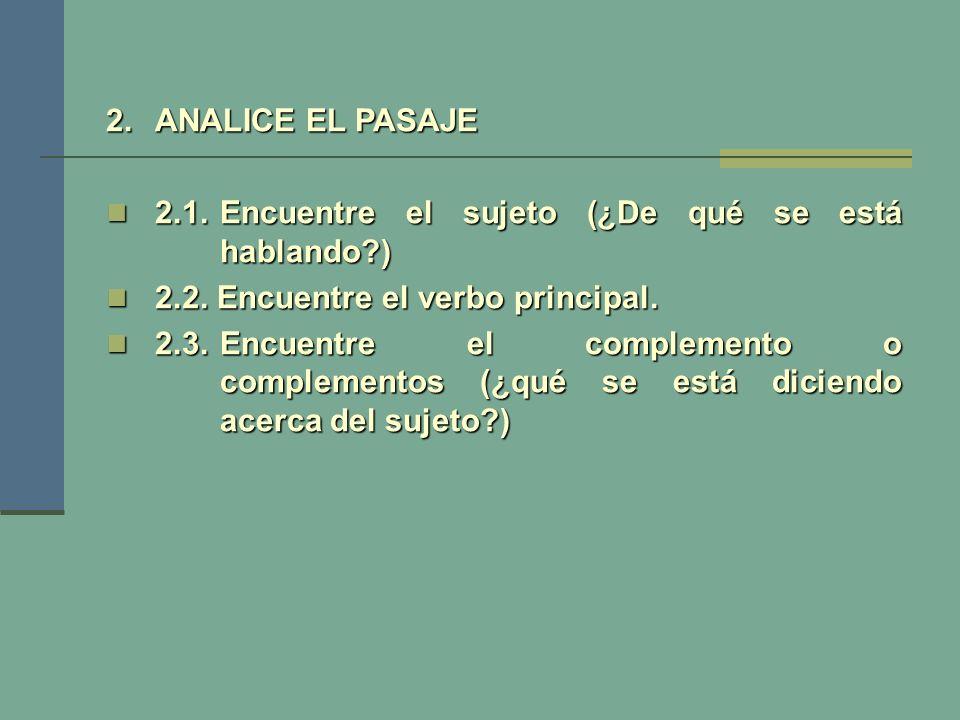 2.ANALICE EL PASAJE 2.1.Encuentre el sujeto (¿De qué se está hablando?) 2.1.Encuentre el sujeto (¿De qué se está hablando?) 2.2. Encuentre el verbo pr