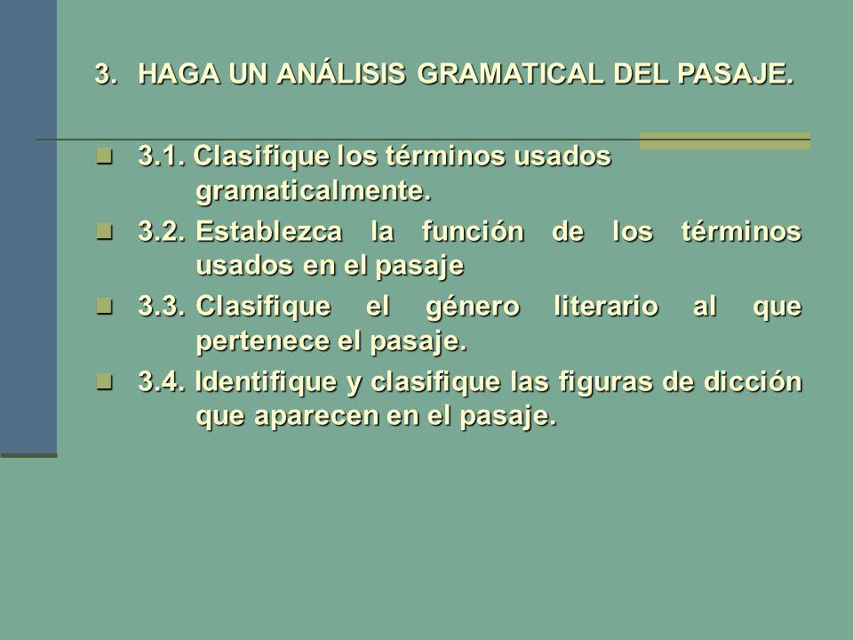 3.HAGA UN ANÁLISIS GRAMATICAL DEL PASAJE. 3.1. Clasifique los términos usados gramaticalmente. 3.1. Clasifique los términos usados gramaticalmente. 3.