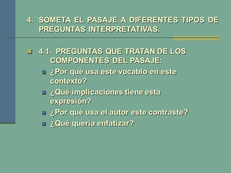 4.SOMETA EL PASAJE A DIFERENTES TIPOS DE PREGUNTAS INTERPRETATIVAS. 4.1. PREGUNTAS QUE TRATAN DE LOS COMPONENTES DEL PASAJE: 4.1. PREGUNTAS QUE TRATAN
