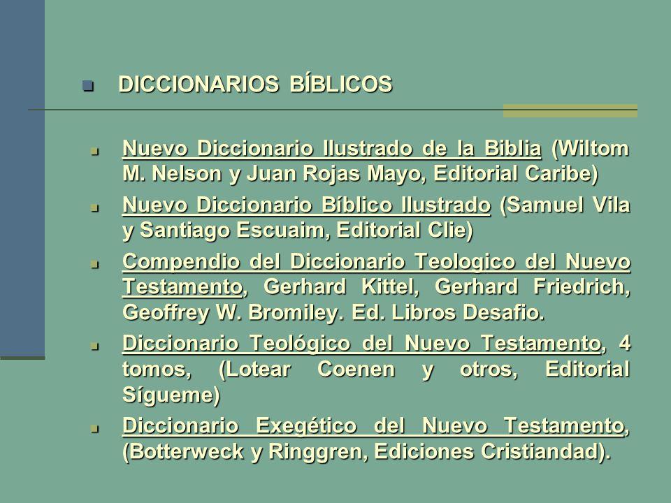 DICCIONARIOS BÍBLICOS DICCIONARIOS BÍBLICOS Nuevo Diccionario Ilustrado de la Biblia (Wiltom M. Nelson y Juan Rojas Mayo, Editorial Caribe) Nuevo Dicc