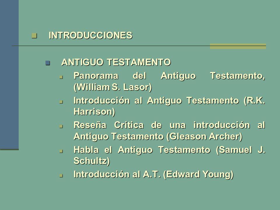 INTRODUCCIONES INTRODUCCIONES ANTIGUO TESTAMENTO ANTIGUO TESTAMENTO Panorama del Antiguo Testamento, (William S. Lasor) Panorama del Antiguo Testament