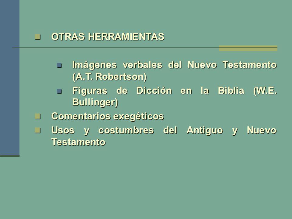 OTRAS HERRAMIENTAS OTRAS HERRAMIENTAS Imágenes verbales del Nuevo Testamento (A.T. Robertson) Imágenes verbales del Nuevo Testamento (A.T. Robertson)