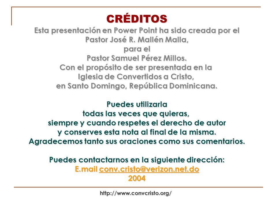 http://www.convcristo.org/ CRÉDITOS Esta presentación en Power Point ha sido creada por el Pastor José R. Mallén Malla, para el Pastor Samuel Pérez Mi