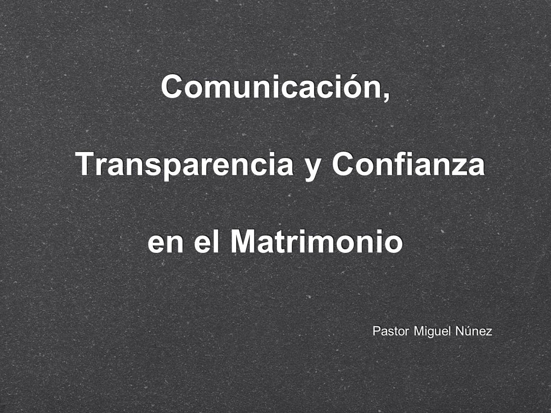 Comunicación, Transparencia y Confianza en el Matrimonio Pastor Miguel Núnez