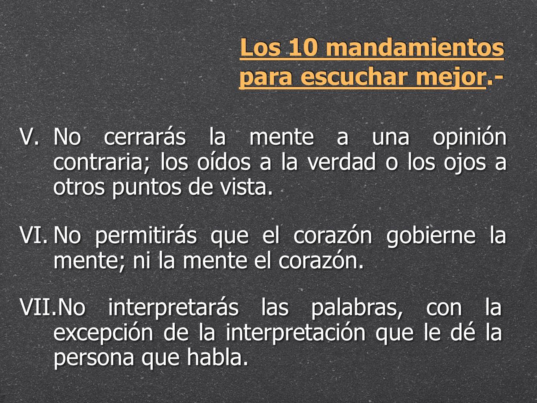 Los 10 mandamientos para escuchar mejor.- V. V.No cerrarás la mente a una opinión contraria; los oídos a la verdad o los ojos a otros puntos de vista.