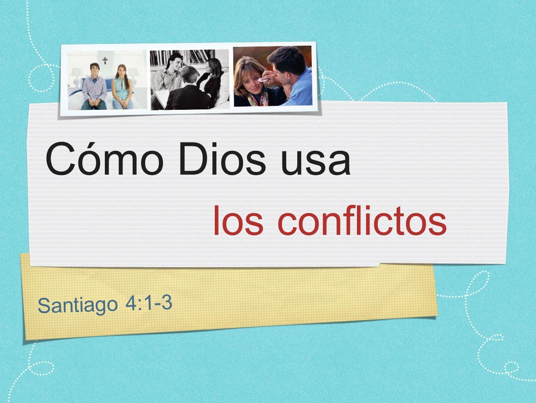 Santiago 4:1-3 Cómo Dios usa los conflictos