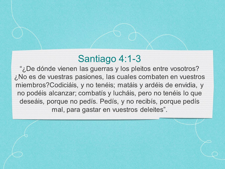 Santiago 4:1-3 ¿De dónde vienen las guerras y los pleitos entre vosotros.