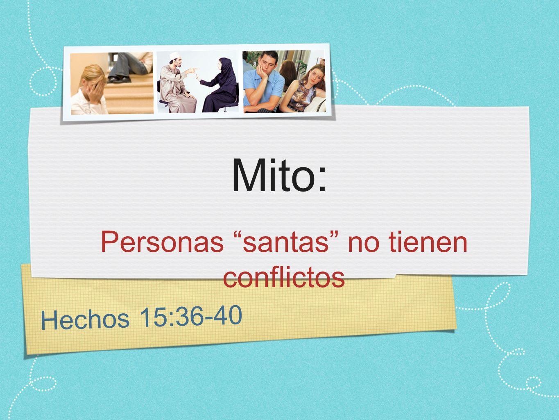 Hechos 15:36-40 Mito: Personas santas no tienen conflictos