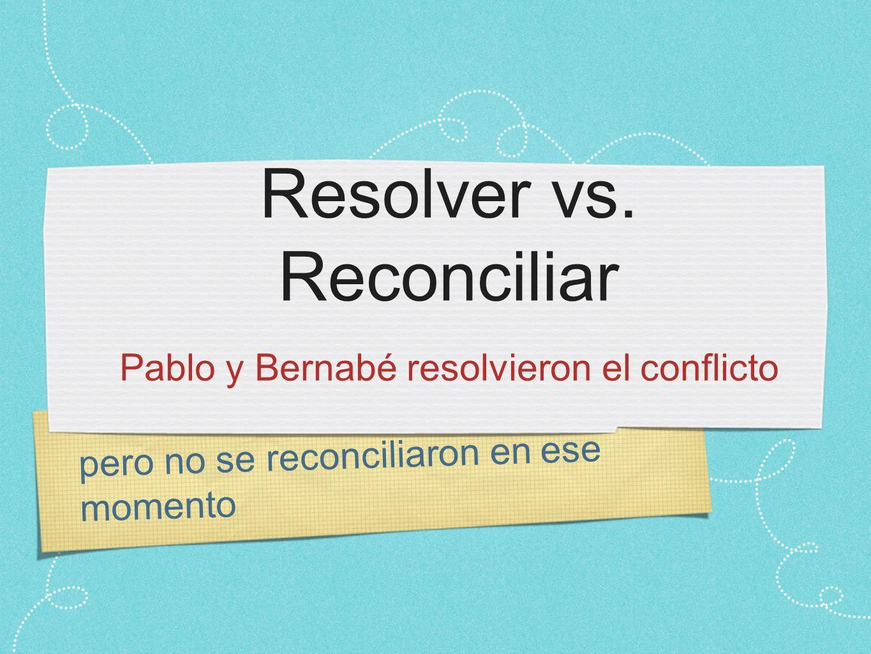 pero no se reconciliaron en ese momento Resolver vs.