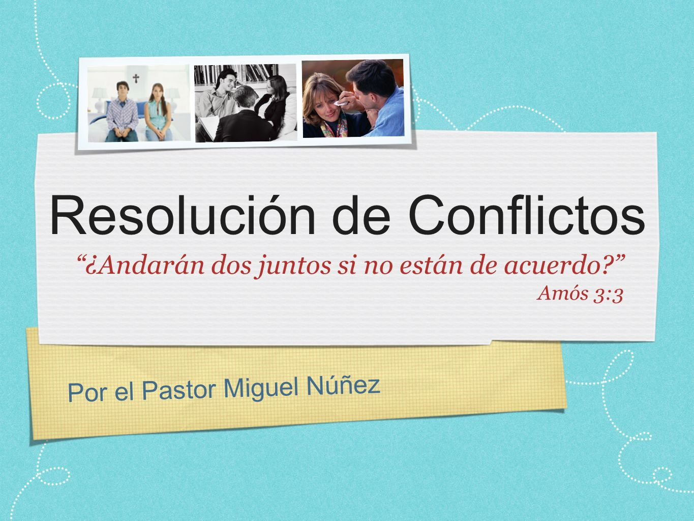 Por el Pastor Miguel Núñez Resolución de Conflictos ¿Andarán dos juntos si no están de acuerdo.