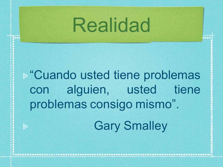 Realidad Cuando usted tiene problemas con alguien, usted tiene problemas consigo mismo.