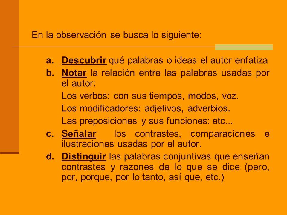 En la observación se busca lo siguiente: a.Descubrir qué palabras o ideas el autor enfatiza b.Notar la relación entre las palabras usadas por el autor