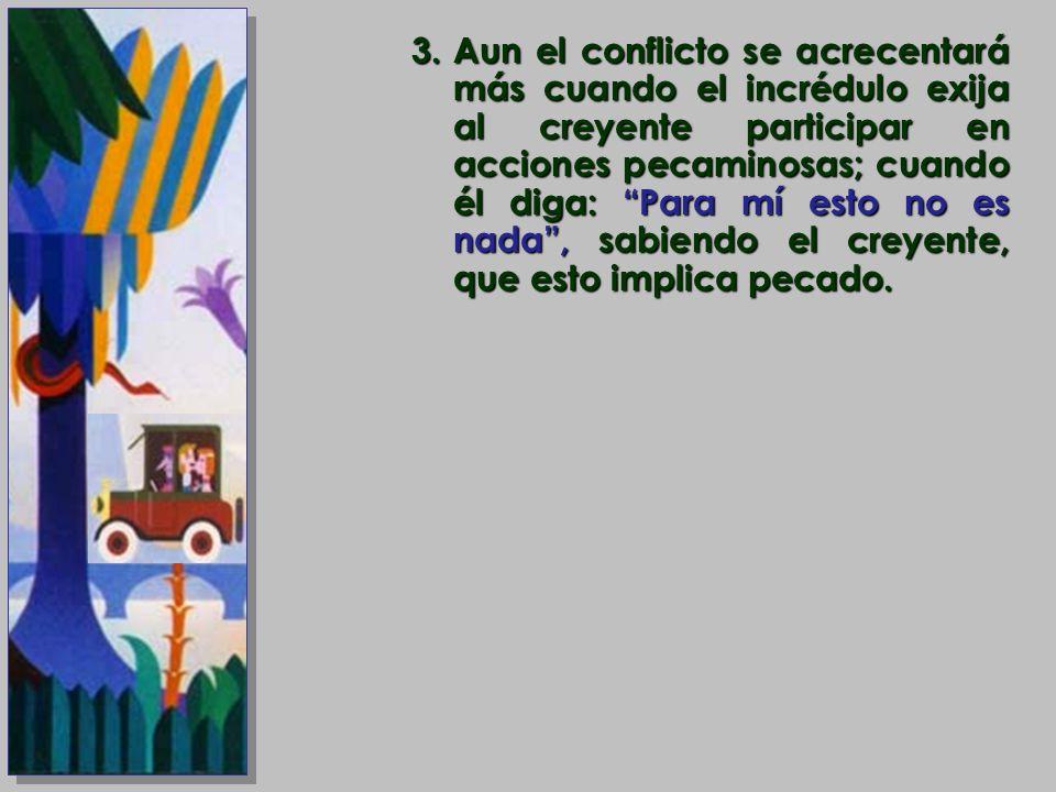 3.Aun el conflicto se acrecentará más cuando el incrédulo exija al creyente participar en acciones pecaminosas; cuando él diga: Para mí esto no es nad