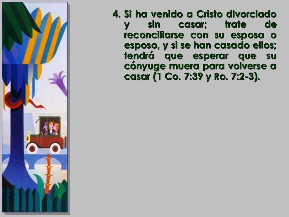4.Si ha venido a Cristo divorciado y sin casar; trate de reconciliarse con su esposa o esposo, y si se han casado ellos; tendrá que esperar que su cón