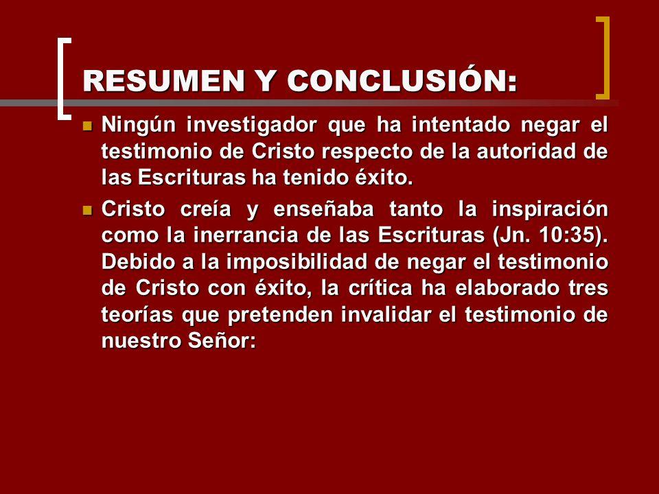 RESUMEN Y CONCLUSIÓN: Ningún investigador que ha intentado negar el testimonio de Cristo respecto de la autoridad de las Escrituras ha tenido éxito. N