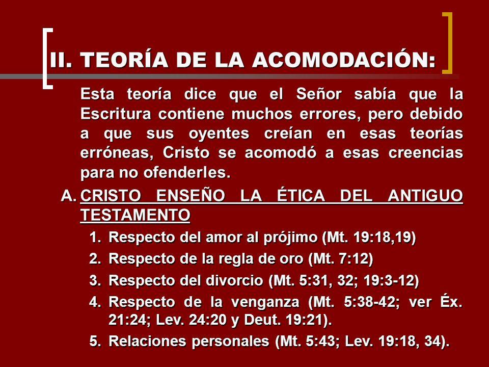 II. TEORÍA DE LA ACOMODACIÓN: Esta teoría dice que el Señor sabía que la Escritura contiene muchos errores, pero debido a que sus oyentes creían en es