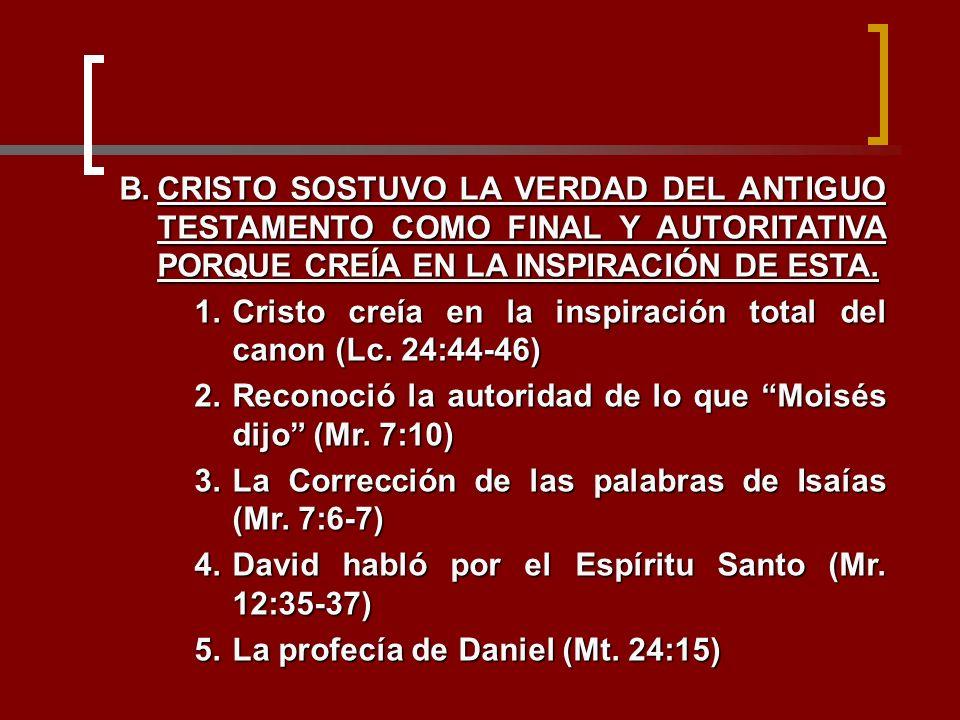 B.CRISTO SOSTUVO LA VERDAD DEL ANTIGUO TESTAMENTO COMO FINAL Y AUTORITATIVA PORQUE CREÍA EN LA INSPIRACIÓN DE ESTA. 1.Cristo creía en la inspiración t