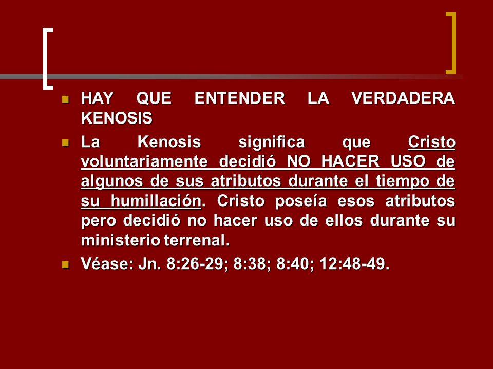 HAY QUE ENTENDER LA VERDADERA KENOSIS HAY QUE ENTENDER LA VERDADERA KENOSIS La Kenosis significa que Cristo voluntariamente decidió NO HACER USO de al