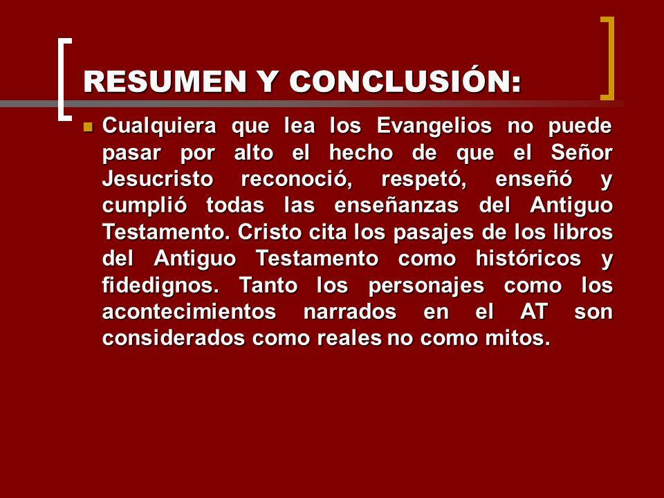RESUMEN Y CONCLUSIÓN: Cualquiera que lea los Evangelios no puede pasar por alto el hecho de que el Señor Jesucristo reconoció, respetó, enseñó y cumpl