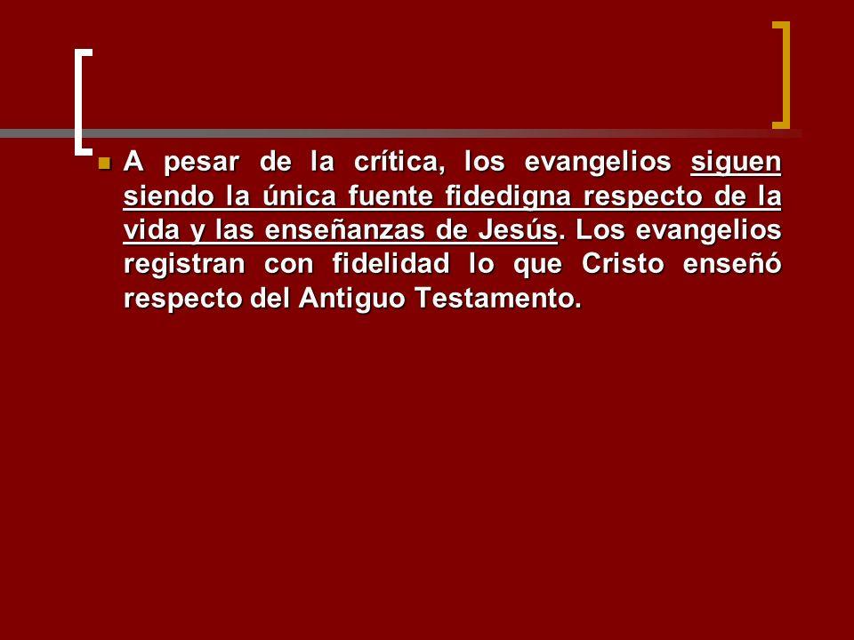 A pesar de la crítica, los evangelios siguen siendo la única fuente fidedigna respecto de la vida y las enseñanzas de Jesús. Los evangelios registran