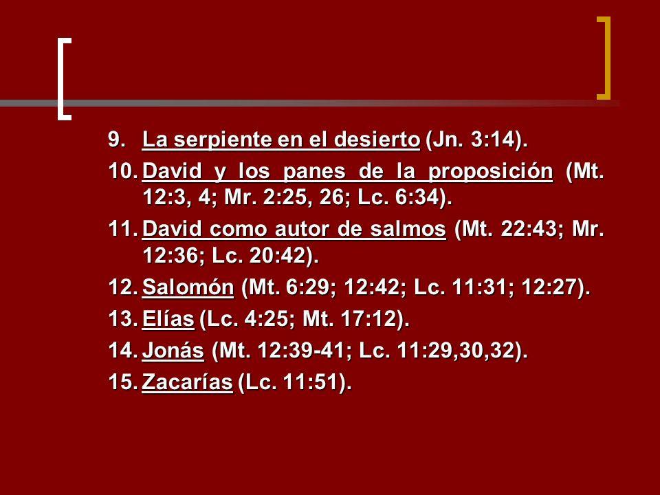 9.La serpiente en el desierto (Jn. 3:14). 10.David y los panes de la proposición (Mt. 12:3, 4; Mr. 2:25, 26; Lc. 6:34). 11.David como autor de salmos