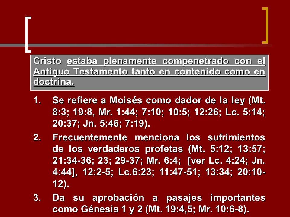 Cristo estaba plenamente compenetrado con el Antiguo Testamento tanto en contenido como en doctrina. 1.Se refiere a Moisés como dador de la ley (Mt. 8