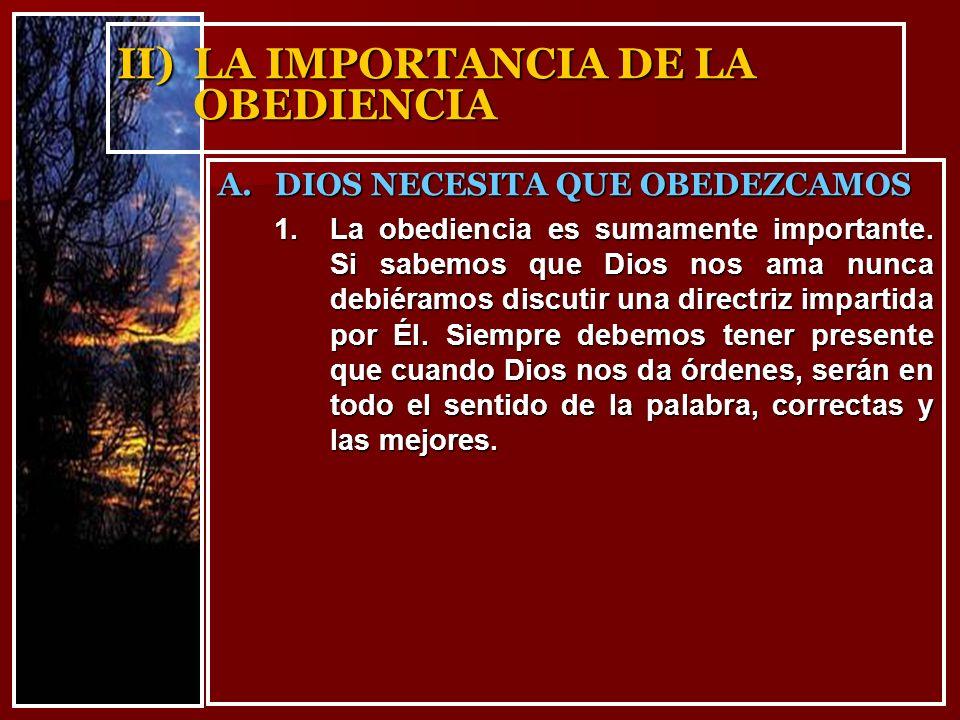 II)LA IMPORTANCIA DE LA OBEDIENCIA 1.La obediencia es sumamente importante. Si sabemos que Dios nos ama nunca debiéramos discutir una directriz impart