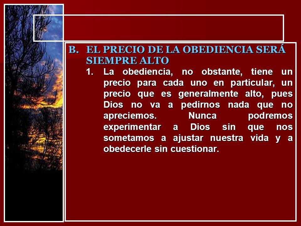 1.La obediencia, no obstante, tiene un precio para cada uno en particular, un precio que es generalmente alto, pues Dios no va a pedirnos nada que no