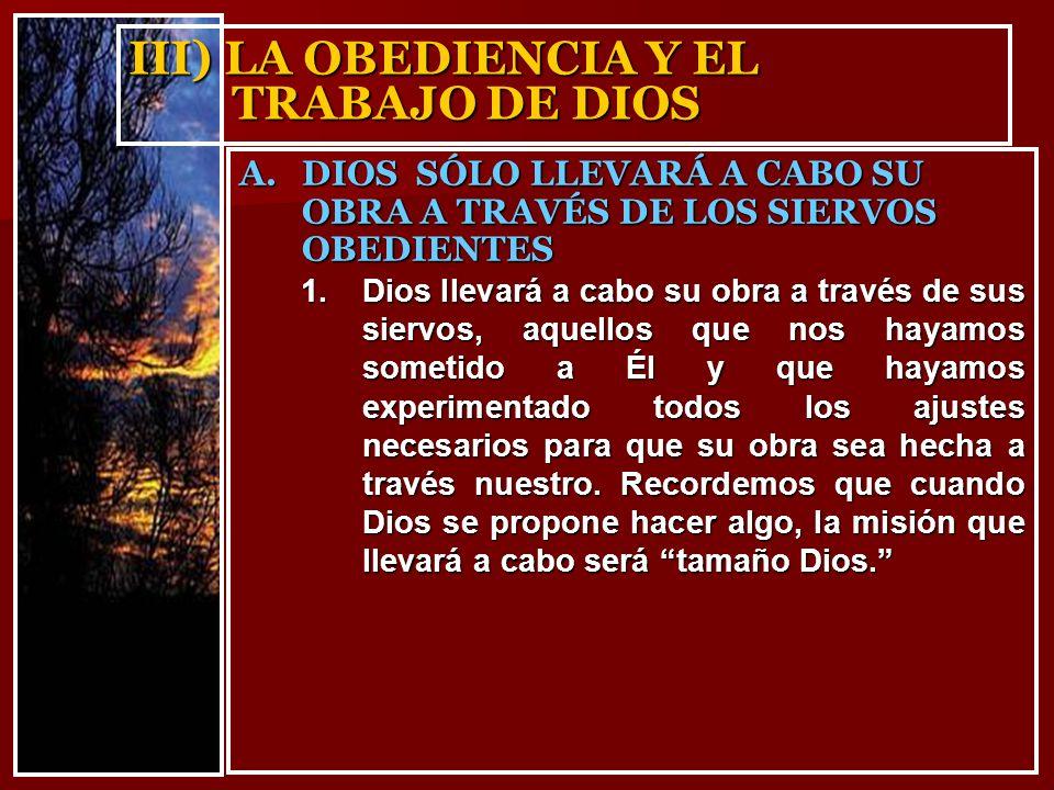 III) LA OBEDIENCIA Y EL TRABAJO DE DIOS 1.Dios llevará a cabo su obra a través de sus siervos, aquellos que nos hayamos sometido a Él y que hayamos ex