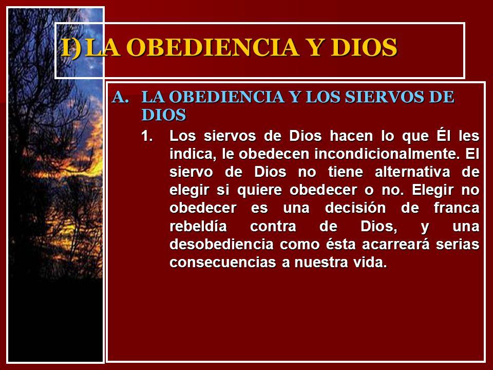 I)LA OBEDIENCIA Y DIOS 1.Los siervos de Dios hacen lo que Él les indica, le obedecen incondicionalmente. El siervo de Dios no tiene alternativa de ele