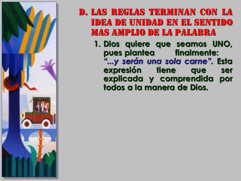 D.LAS REGLAS TERMINAN CON LA IDEA DE UNIDAD EN EL SENTIDO MAS AMPLIO DE LA PALABRA 1.Dios quiere que seamos UNO, pues plantea finalmente:...y serán un