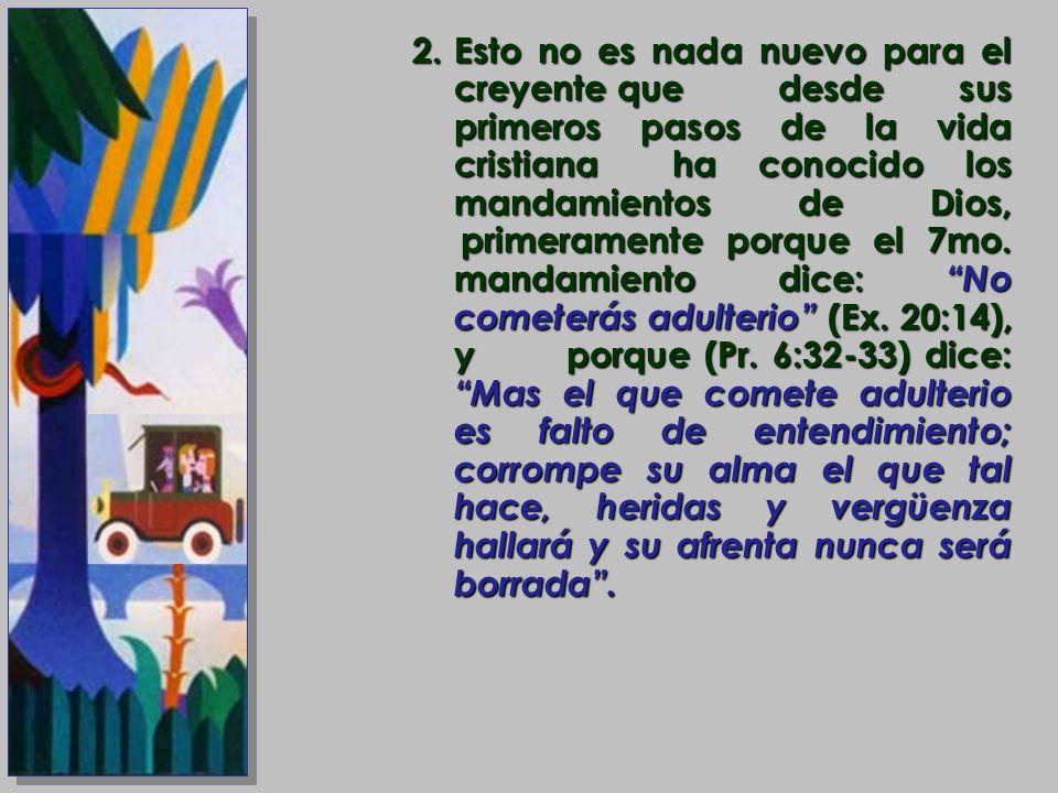 2.Esto no es nada nuevo para el creyente que desde sus primeros pasos de la vida cristiana ha conocido los mandamientos de Dios, primeramente porque e