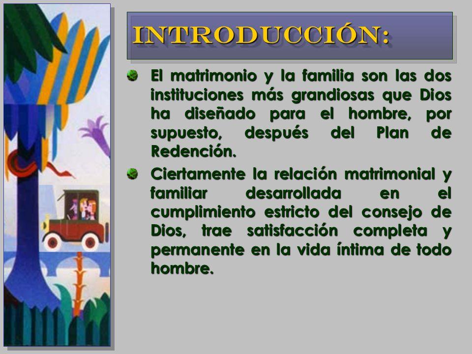 El matrimonio y la familia son las dos instituciones más grandiosas que Dios ha diseñado para el hombre, por supuesto, después del Plan de Redención.
