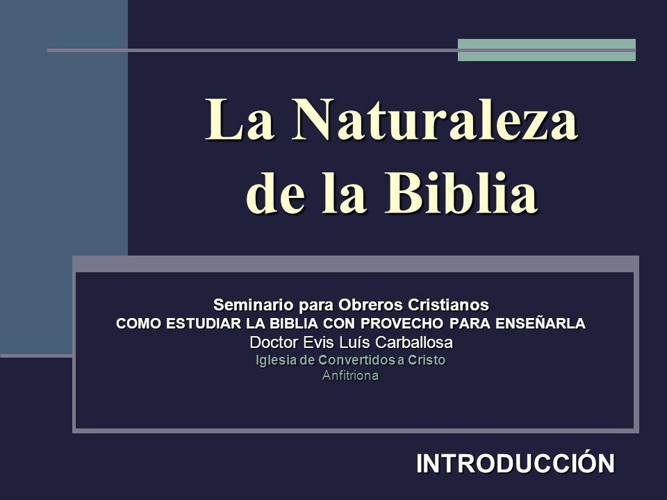 La Naturaleza de la Biblia Seminario para Obreros Cristianos COMO ESTUDIAR LA BIBLIA CON PROVECHO PARA ENSEÑARLA Doctor Evis Luís Carballosa Iglesia d