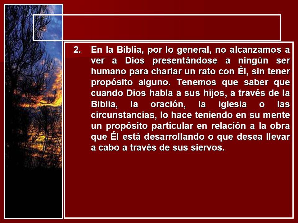 2.En la Biblia, por lo general, no alcanzamos a ver a Dios presentándose a ningún ser humano para charlar un rato con Él, sin tener propósito alguno.
