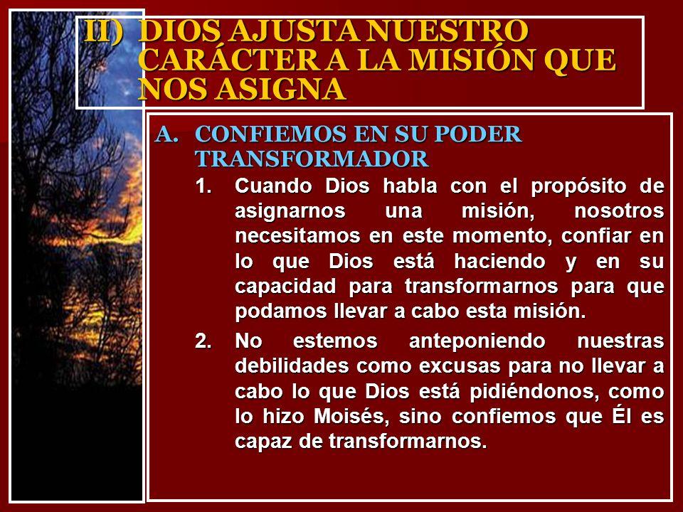 II)DIOS AJUSTA NUESTRO CARÁCTER A LA MISIÓN QUE NOS ASIGNA 1.Cuando Dios habla con el propósito de asignarnos una misión, nosotros necesitamos en este