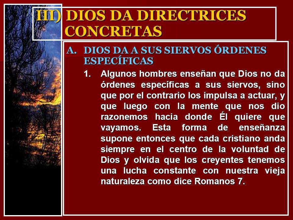 III) DIOS DA DIRECTRICES CONCRETAS 1.Algunos hombres enseñan que Dios no da órdenes específicas a sus siervos, sino que por el contrario los impulsa a