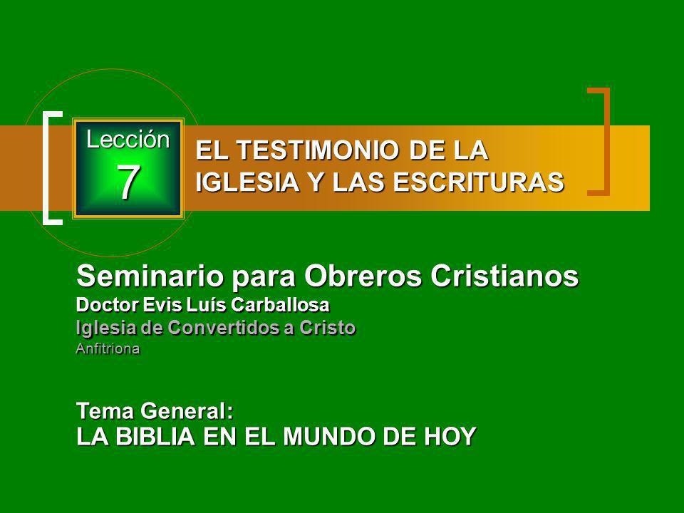 Seminario para Obreros Cristianos Doctor Evis Luís Carballosa Iglesia de Convertidos a Cristo Anfitriona Tema General: LA BIBLIA EN EL MUNDO DE HOY Le