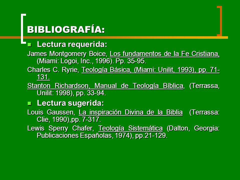 BIBLIOGRAFÍA: Lectura requerida: Lectura requerida: James Montgomery Boice, Los fundamentos de la Fe Cristiana, (Miami: Logoi, Inc., 1996). Pp. 35-95.