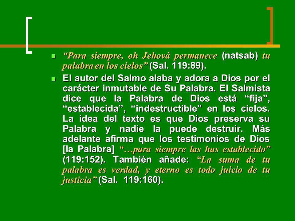 Para siempre, oh Jehová permanece (natsab) tu palabra en los cielos (Sal. 119:89). Para siempre, oh Jehová permanece (natsab) tu palabra en los cielos