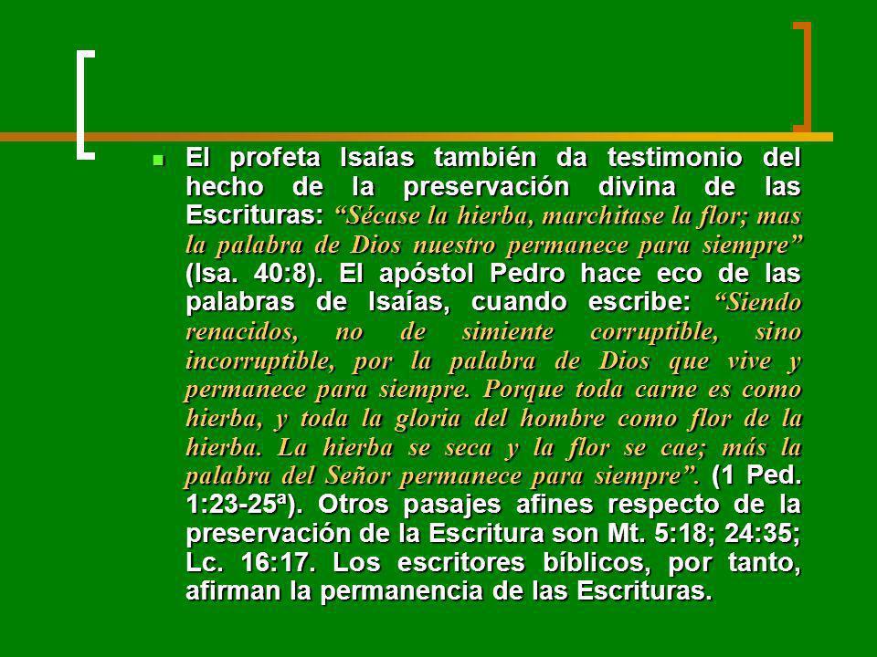 El profeta Isaías también da testimonio del hecho de la preservación divina de las Escrituras: Sécase la hierba, marchitase la flor; mas la palabra de