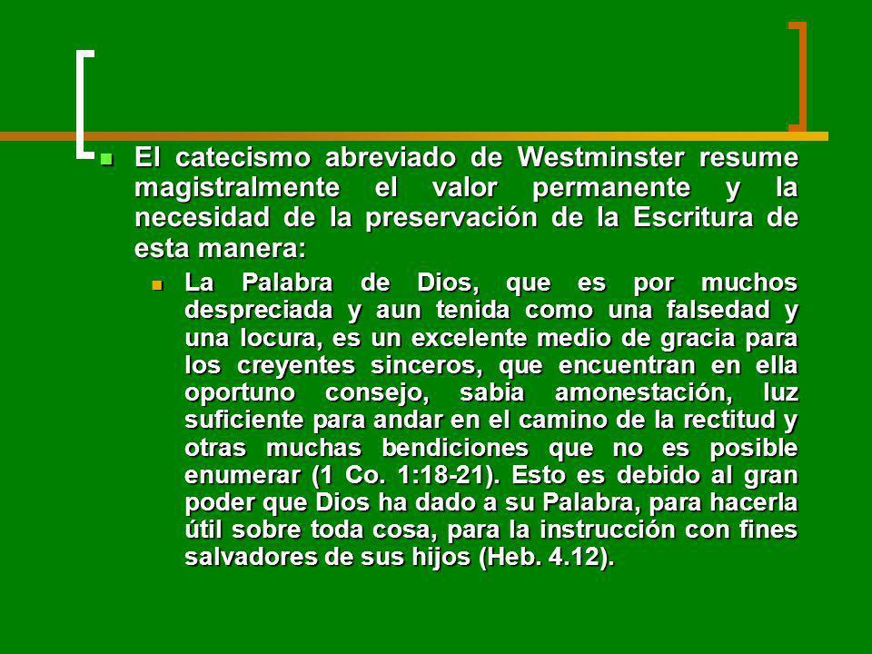 El catecismo abreviado de Westminster resume magistralmente el valor permanente y la necesidad de la preservación de la Escritura de esta manera: El c